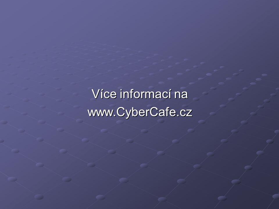 Více informací na www.CyberCafe.cz