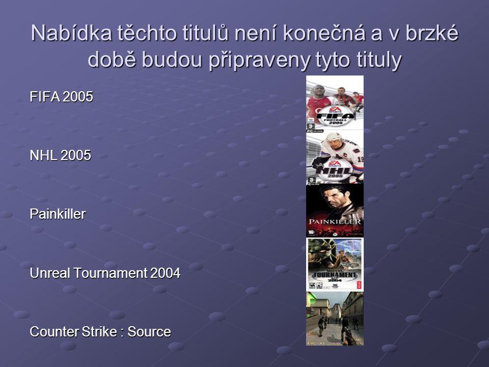 Nabídka těchto titulů není konečná a v brzké době budou připraveny tyto tituly FIFA 2005 NHL 2005 Painkiller Unreal Tournament 2004 Counter Strike : Source