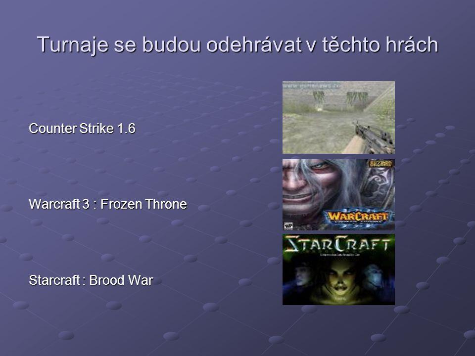 Turnaje se budou odehrávat v těchto hrách Counter Strike 1.6 Warcraft 3 : Frozen Throne Starcraft : Brood War