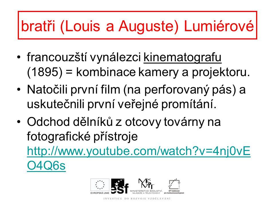 bratři (Louis a Auguste) Lumiérové francouzští vynálezci kinematografu (1895) = kombinace kamery a projektoru.