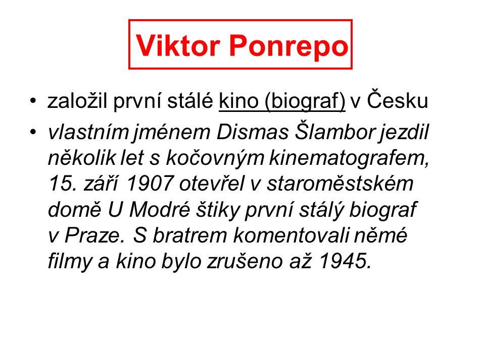 Viktor Ponrepo založil první stálé kino (biograf) v Česku vlastním jménem Dismas Šlambor jezdil několik let s kočovným kinematografem, 15.