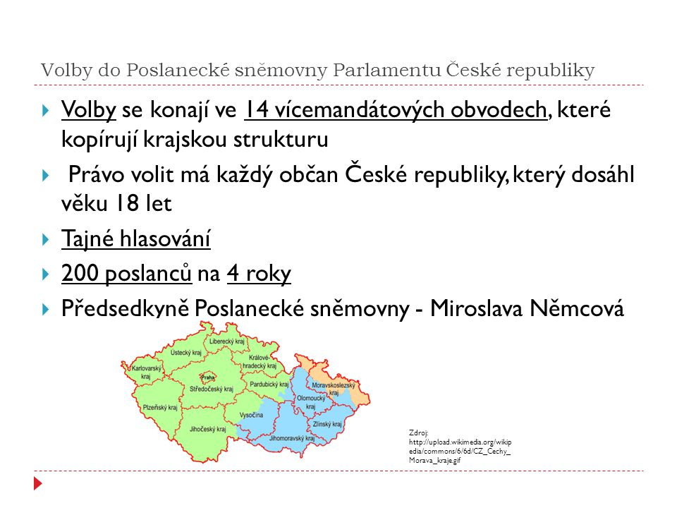 Volby do Poslanecké sněmovny Parlamentu České republiky  Volby se konají ve 14 vícemandátových obvodech, které kopírují krajskou strukturu  Právo vo