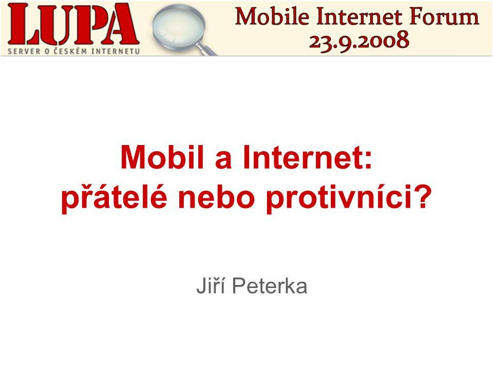 Mobil a Internet: přátelé nebo protivníci Jiří Peterka