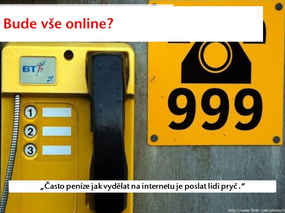 """Bude vše online """"Často peníze jak vydělat na internetu je poslat lidi pryč."""