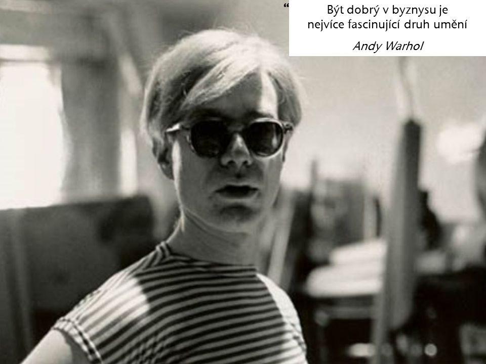 Být dobrý v byznysu je nejvíce fascinující druh umění Andy Warhol
