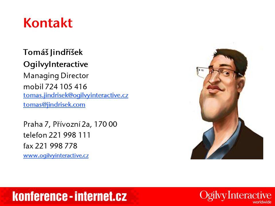 Kontakt Tomáš Jindříšek OgilvyInteractive Managing Director mobil 724 105 416 tomas.jindrisek@ogilvyinteractive.cz tomas.jindrisek@ogilvyinteractive.c