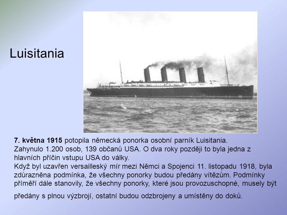 Luisitania 7. května 1915 potopila německá ponorka osobní parník Luisitania. Zahynulo 1.200 osob, 139 občanů USA. O dva roky později to byla jedna z h