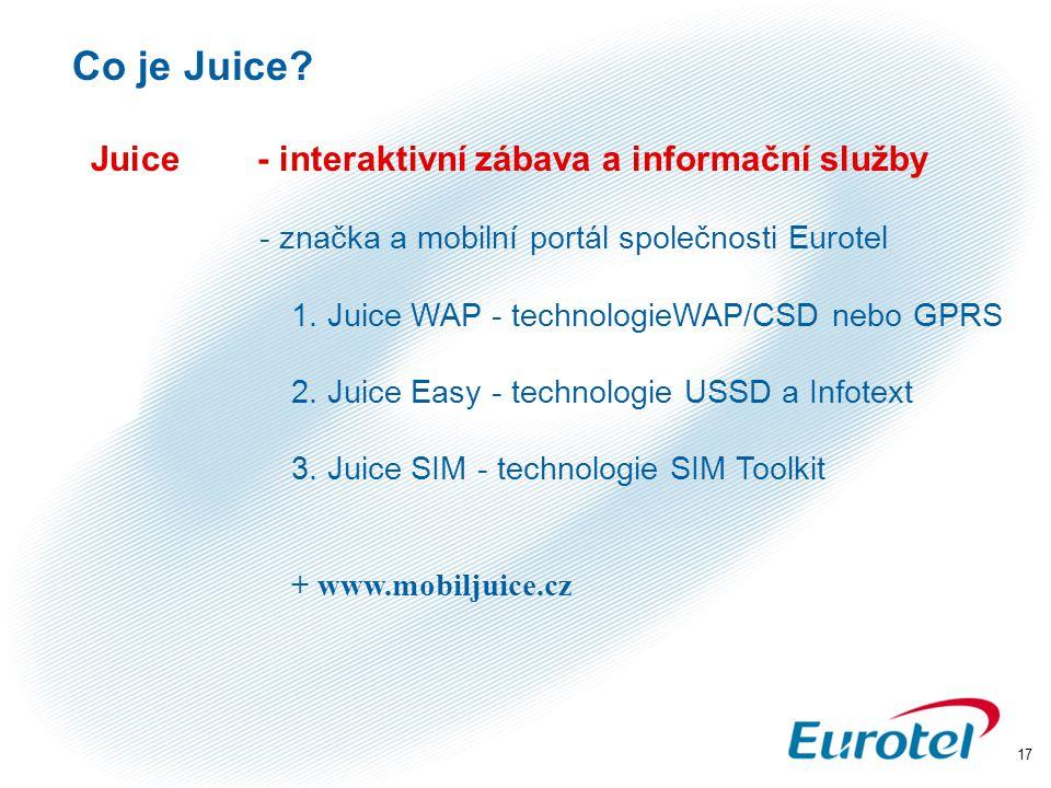 17 Co je Juice? Juice - interaktivní zábava a informační služby - značka a mobilní portál společnosti Eurotel 1. Juice WAP - technologieWAP/CSD nebo G