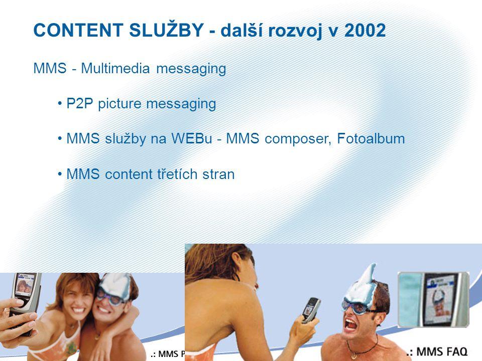 33 CONTENT SLUŽBY - další rozvoj v 2002 MMS - Multimedia messaging P2P picture messaging MMS služby na WEBu - MMS composer, Fotoalbum MMS content třet