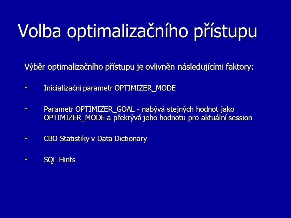 Volba optimalizačního přístupu Výběr optimalizačního přístupu je ovlivněn následujícími faktory: - Inicializační parametr OPTIMIZER_MODE - Parametr OP