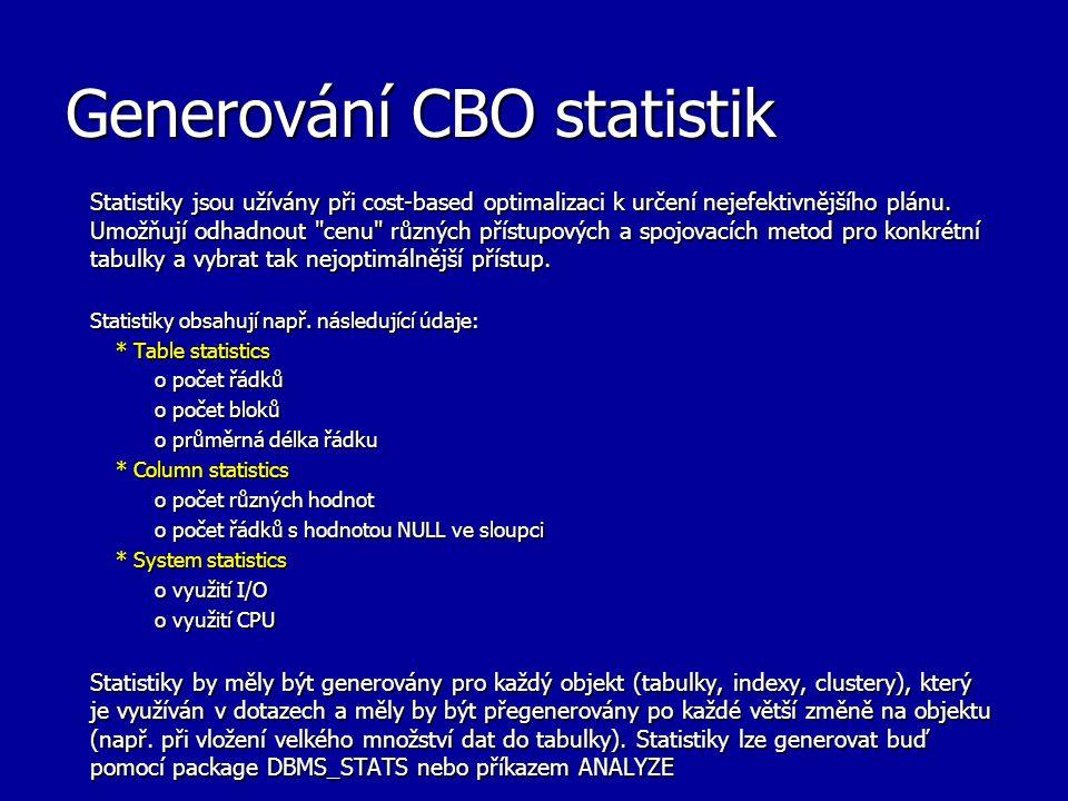 Generování CBO statistik Statistiky jsou užívány při cost-based optimalizaci k určení nejefektivnějšího plánu. Umožňují odhadnout