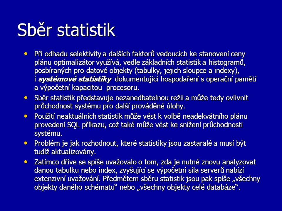 Sběr statistik Při odhadu selektivity a dalších faktorů vedoucích ke stanovení ceny plánu optimalizátor využívá, vedle základních statistik a histogra