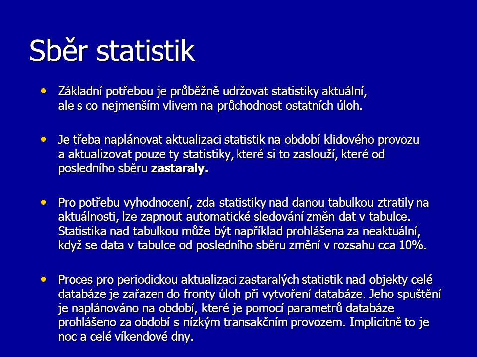 Sběr statistik Základní potřebou je průběžně udržovat statistiky aktuální, ale s co nejmenším vlivem na průchodnost ostatních úloh. Základní potřebou