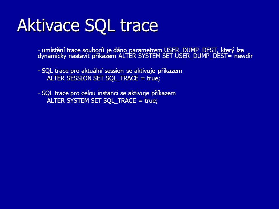 Aktivace SQL trace - umístění trace souborů je dáno parametrem USER_DUMP_DEST, který lze dynamicky nastavit příkazem ALTER SYSTEM SET USER_DUMP_DEST=