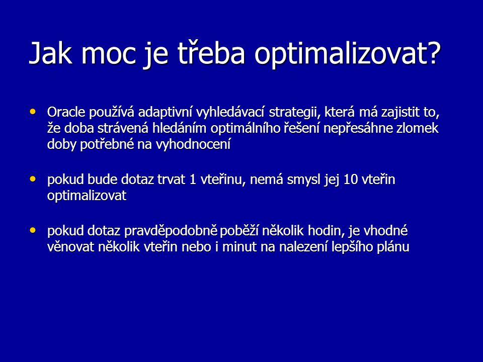Jak moc je třeba optimalizovat? Oracle používá adaptivní vyhledávací strategii, která má zajistit to, že doba strávená hledáním optimálního řešení nep