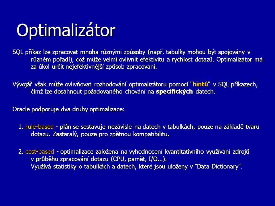 Optimalizátor SQL příkaz lze zpracovat mnoha různými způsoby (např. tabulky mohou být spojovány v různém pořadí), což může velmi ovlivnit efektivitu a