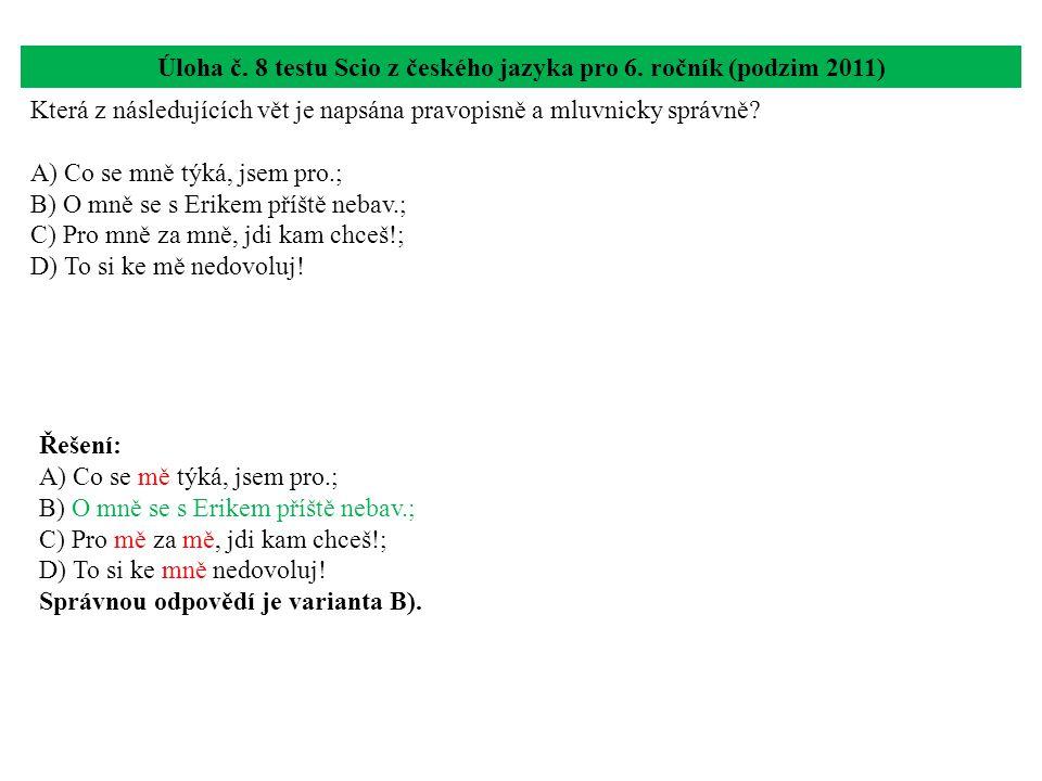 Úloha č. 8 testu Scio z českého jazyka pro 6. ročník (podzim 2011) Která z následujících vět je napsána pravopisně a mluvnicky správně? A) Co se mně t