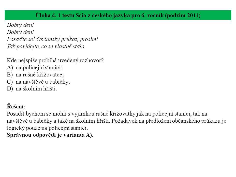 Úloha č. 1 testu Scio z českého jazyka pro 6. ročník (podzim 2011) Dobrý den! Posaďte se! Občanský průkaz, prosím! Tak povídejte, co se vlastně stalo.