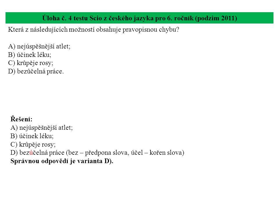Úloha č. 4 testu Scio z českého jazyka pro 6. ročník (podzim 2011) Která z následujících možností obsahuje pravopisnou chybu? A) nejúspěšnější atlet;