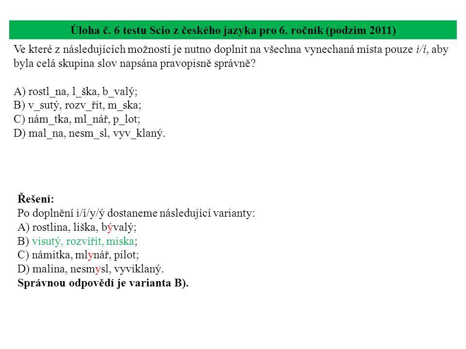 Úloha č. 6 testu Scio z českého jazyka pro 6. ročník (podzim 2011) Ve které z následujících možností je nutno doplnit na všechna vynechaná místa pouze