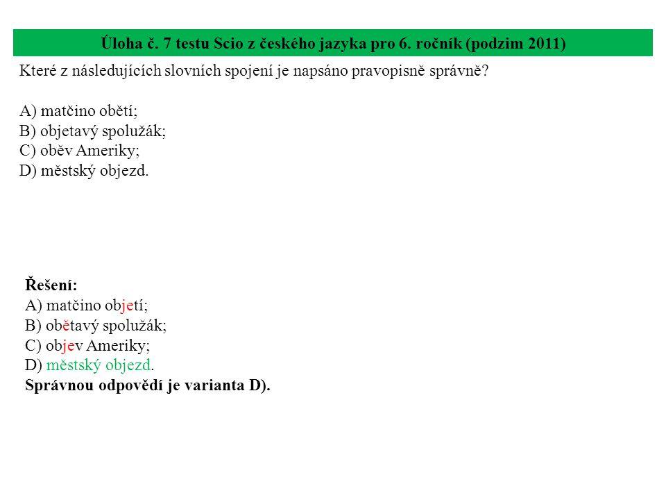 Úloha č. 7 testu Scio z českého jazyka pro 6. ročník (podzim 2011) Které z následujících slovních spojení je napsáno pravopisně správně? A) matčino ob