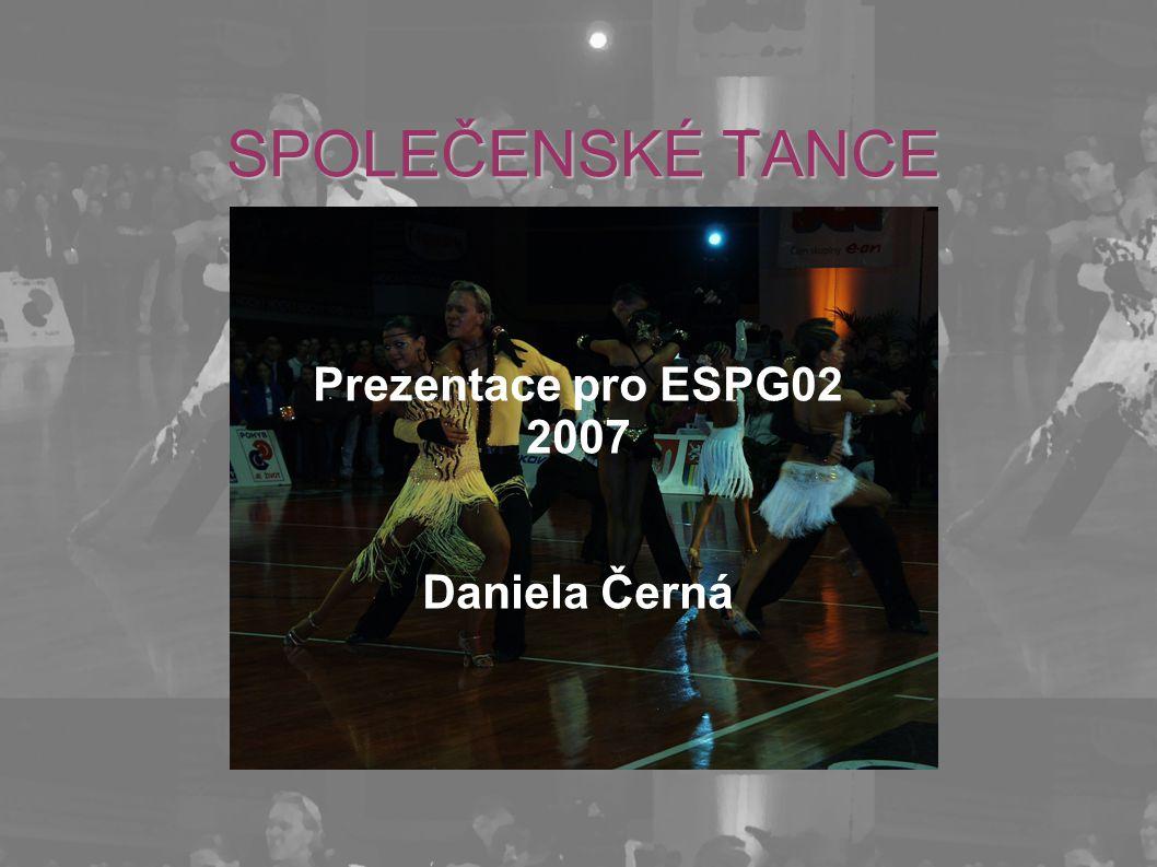 SPOLEČENSKÉ TANCE Prezentace pro ESPG02 2007 Daniela Černá
