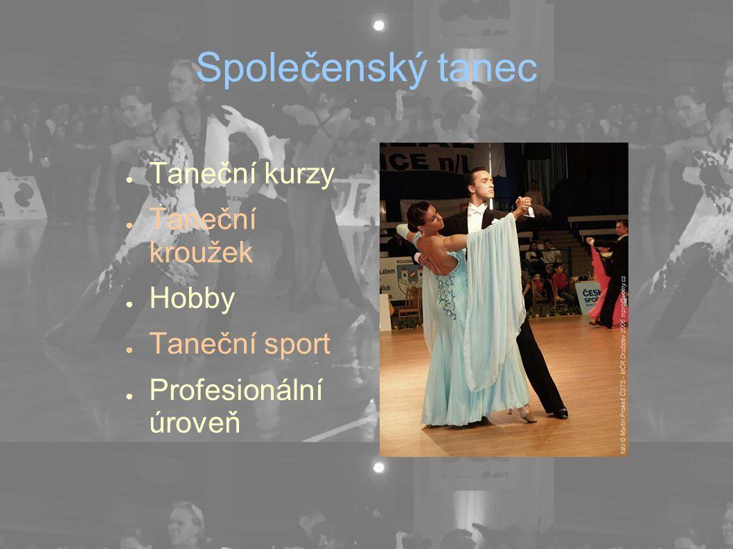 Společenský tanec ● Taneční kurzy ● Taneční kroužek ● Hobby ● Taneční sport ● Profesionální úroveň