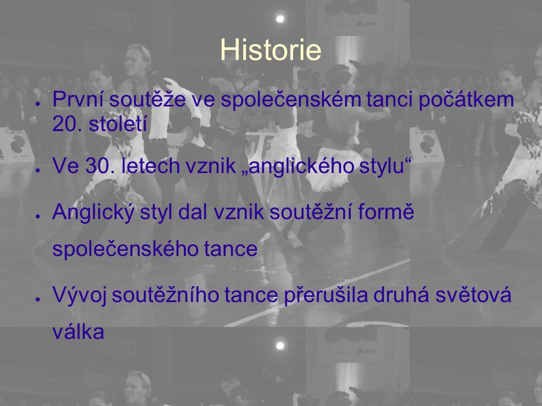 """Historie ● První soutěže ve společenském tanci počátkem 20. století ● Ve 30. letech vznik """"anglického stylu"""" ● Anglický styl dal vznik soutěžní formě"""