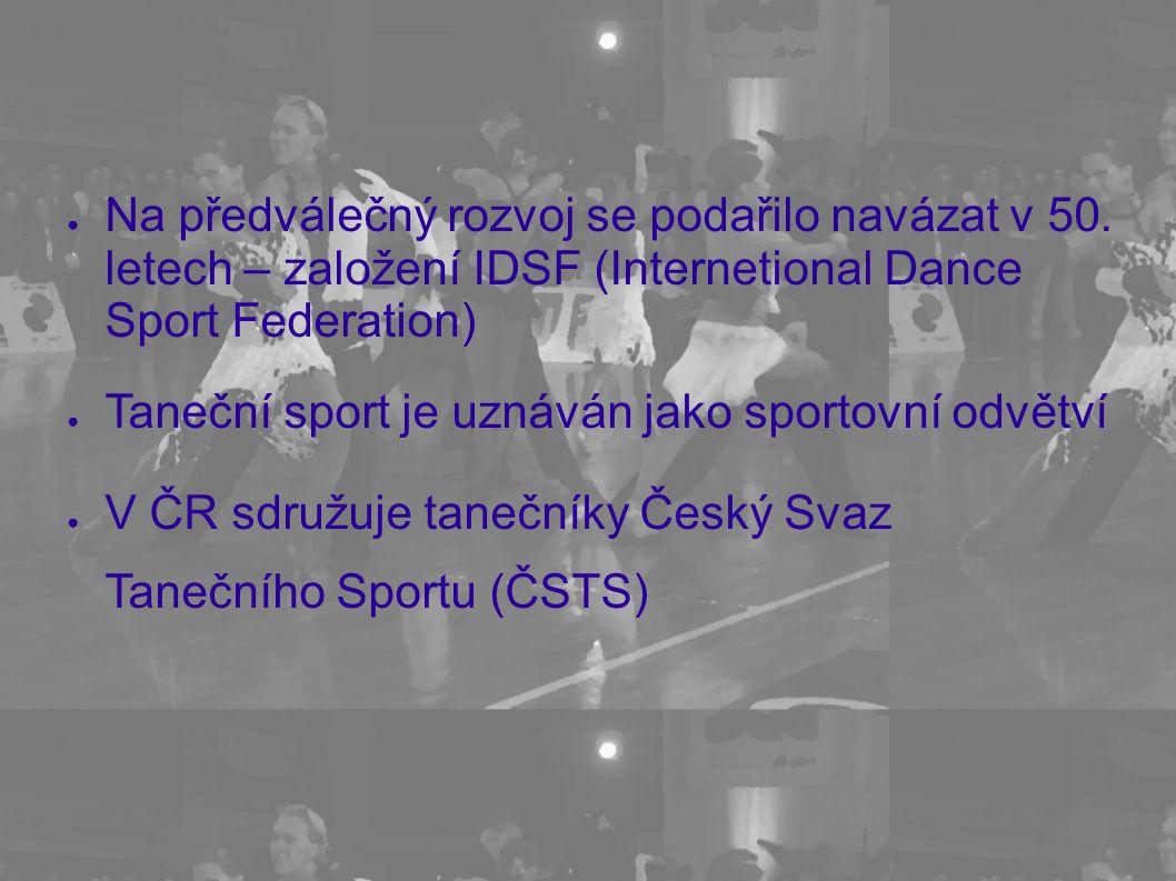 ● Na předválečný rozvoj se podařilo navázat v 50. letech – založení IDSF (Internetional Dance Sport Federation) ● Taneční sport je uznáván jako sporto