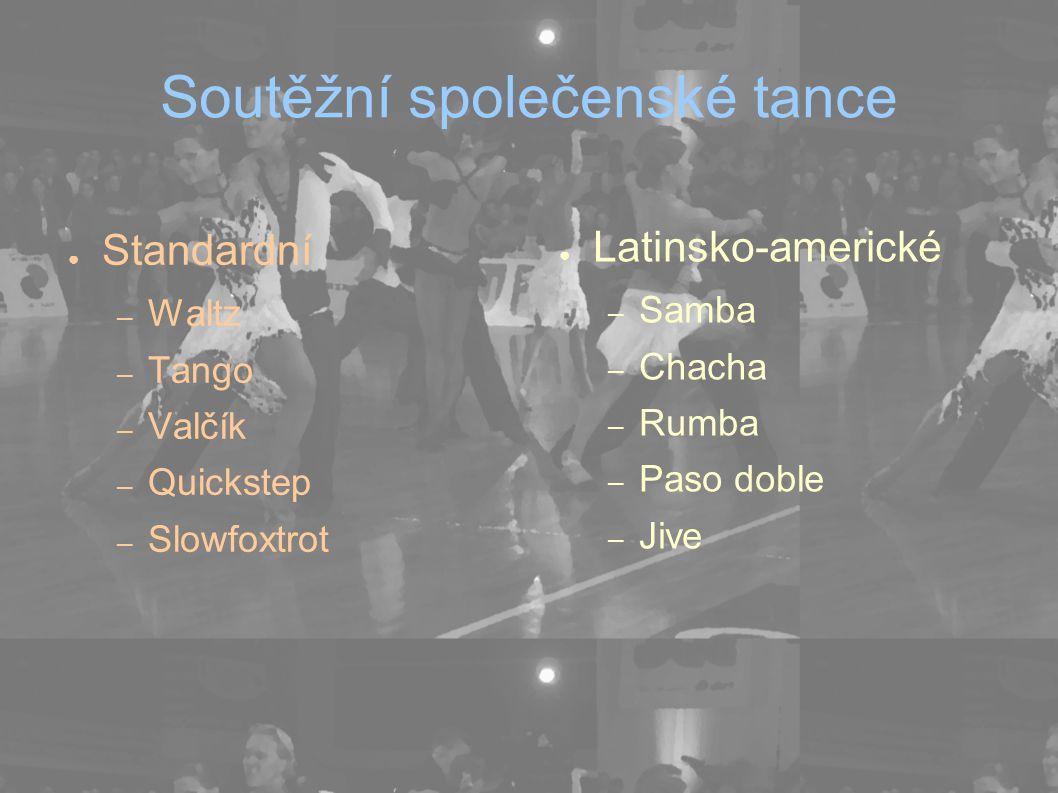 Soutěžní společenské tance ● Standardní – Waltz – Tango – Valčík – Quickstep – Slowfoxtrot ● Latinsko-americké – Samba – Chacha – Rumba – Paso doble – Jive