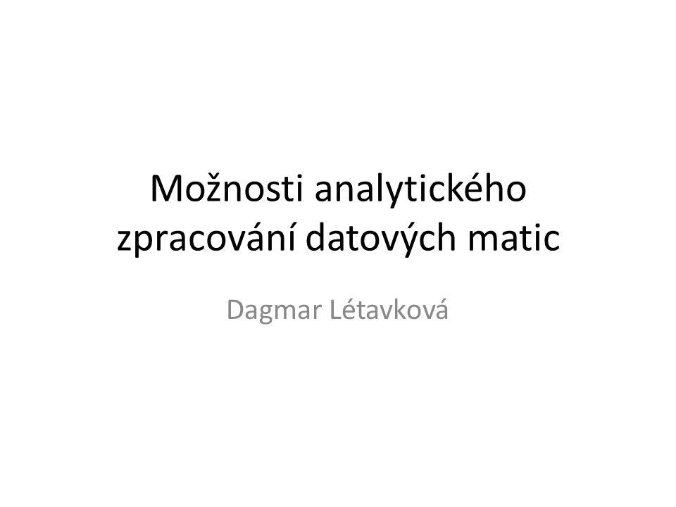 Možnosti analytického zpracování datových matic Dagmar Létavková