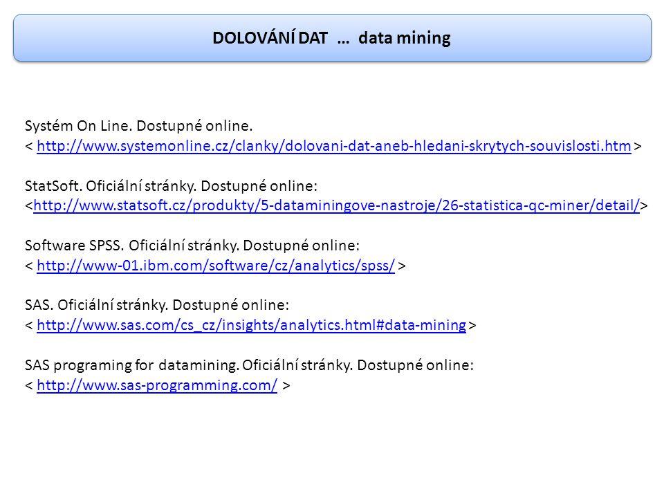 DOLOVÁNÍ DAT … data mining Systém On Line. Dostupné online. http://www.systemonline.cz/clanky/dolovani-dat-aneb-hledani-skrytych-souvislosti.htm StatS