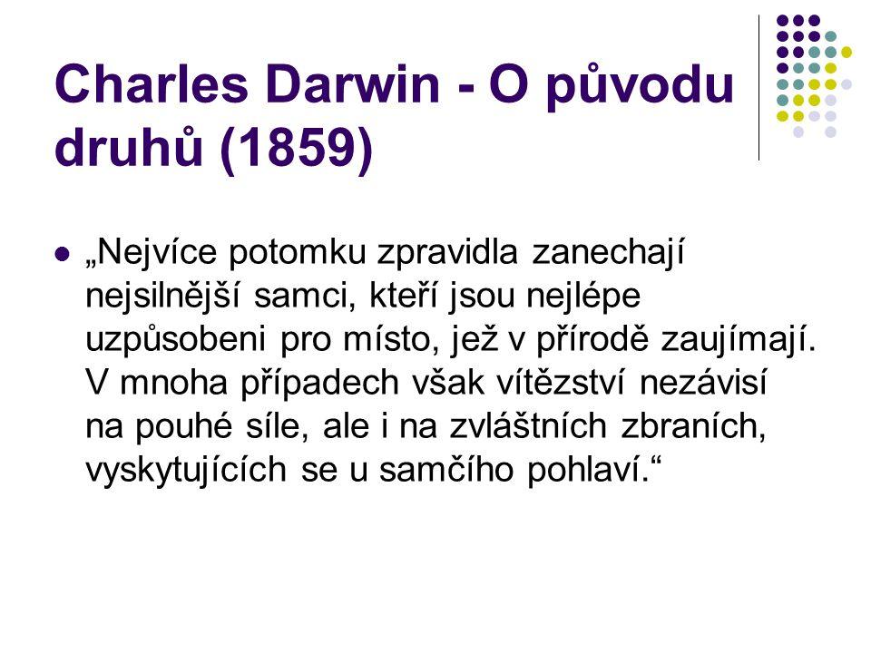 """Charles Darwin - O původu druhů (1859) """"Nejvíce potomku zpravidla zanechají nejsilnější samci, kteří jsou nejlépe uzpůsobeni pro místo, jež v přírodě"""