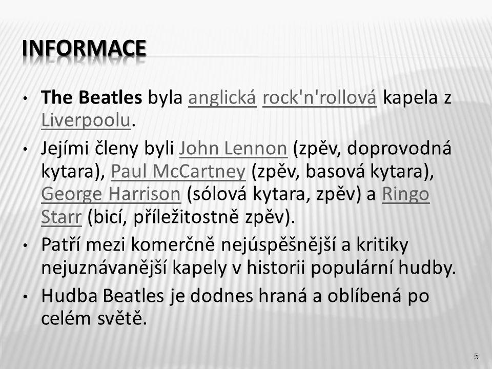 John Lennon (1960-70) - zpěv, rytmická kytara, sólová kytara, foukací harmonika, klávesy John Lennon Paul McCartney (1960-70) - zpěv, basová kytara, kytara, klávesy (výjimečně bicí) Paul McCartney George Harrison (1960-70) - zpěv, sólová kytara, sitár, housle, George Harrison Ringo Starr (1962-70) - zpěv, bicí, perkuse Ringo Starrperkuse Pete Best (1960-62) - zpěv, bicí Pete Best Stuart Sutcliffe (1960-61) - zpěv, baskytara Stuart Sutcliffe Manažer: Brian EpsteinBrian Epstein Producent: George MartinGeorge Martin 6