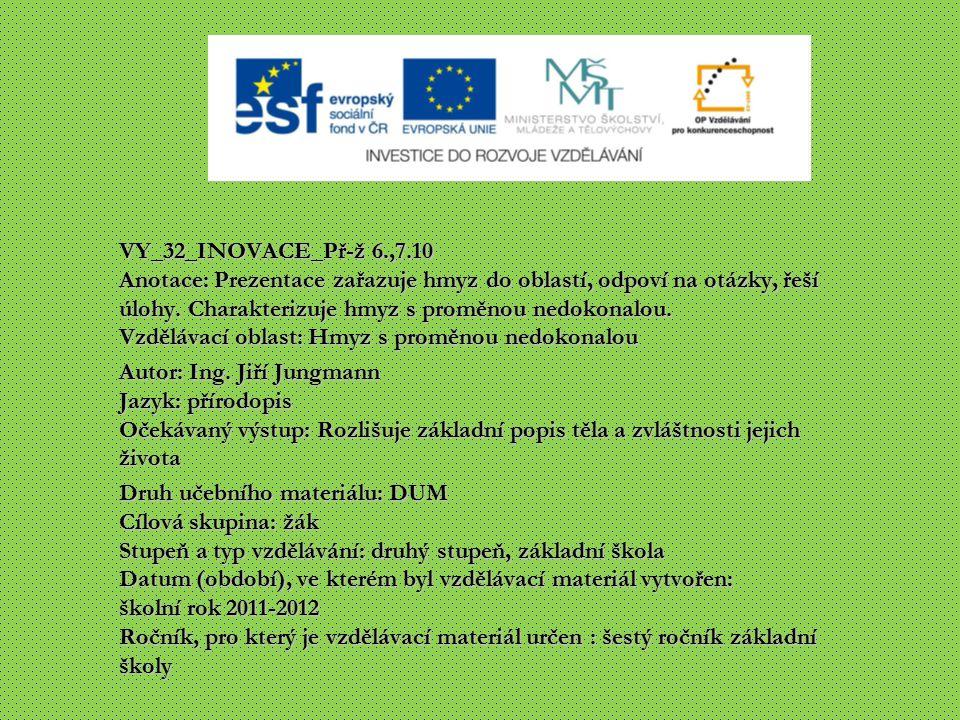 VY_32_INOVACE_Př-ž 6.,7.10 Anotace: Prezentace zařazuje hmyz do oblastí, odpoví na otázky, řeší úlohy.