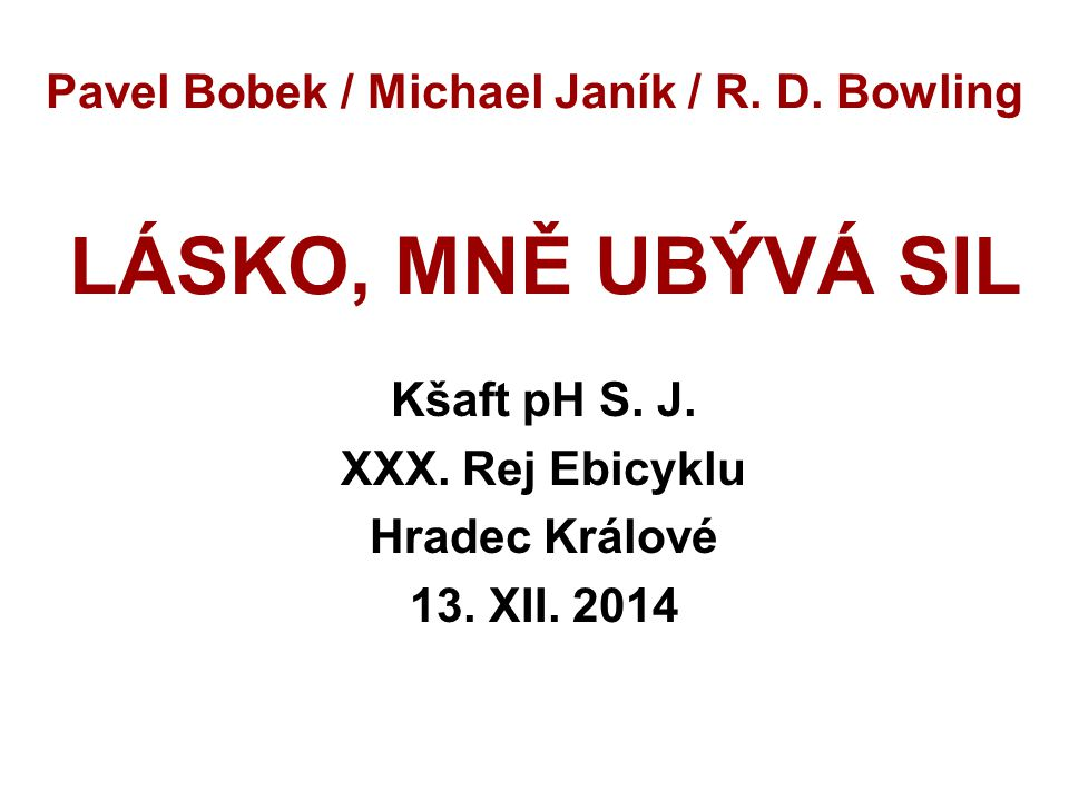 Pavel Bobek / Michael Janík / R. D. Bowling LÁSKO, MNĚ UBÝVÁ SIL Kšaft pH S.