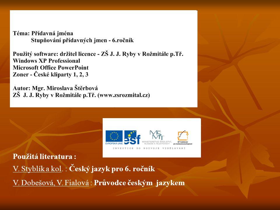 V. Styblík a kol. : Český jazyk pro 6. ročník V. Dobešová, V. Fialová : Průvodce českým jazykem Použitá literatura :