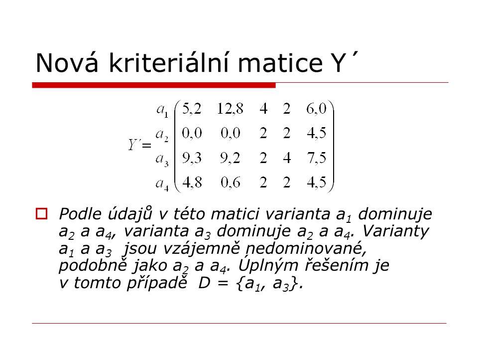Nová kriteriální matice Y´  Podle údajů v této matici varianta a 1 dominuje a 2 a a 4, varianta a 3 dominuje a 2 a a 4. Varianty a 1 a a 3 jsou vzáje