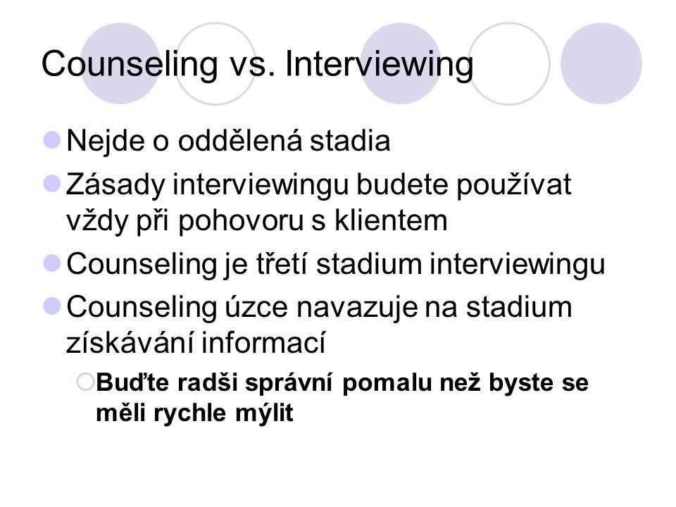 Counseling vs. Interviewing Nejde o oddělená stadia Zásady interviewingu budete používat vždy při pohovoru s klientem Counseling je třetí stadium inte