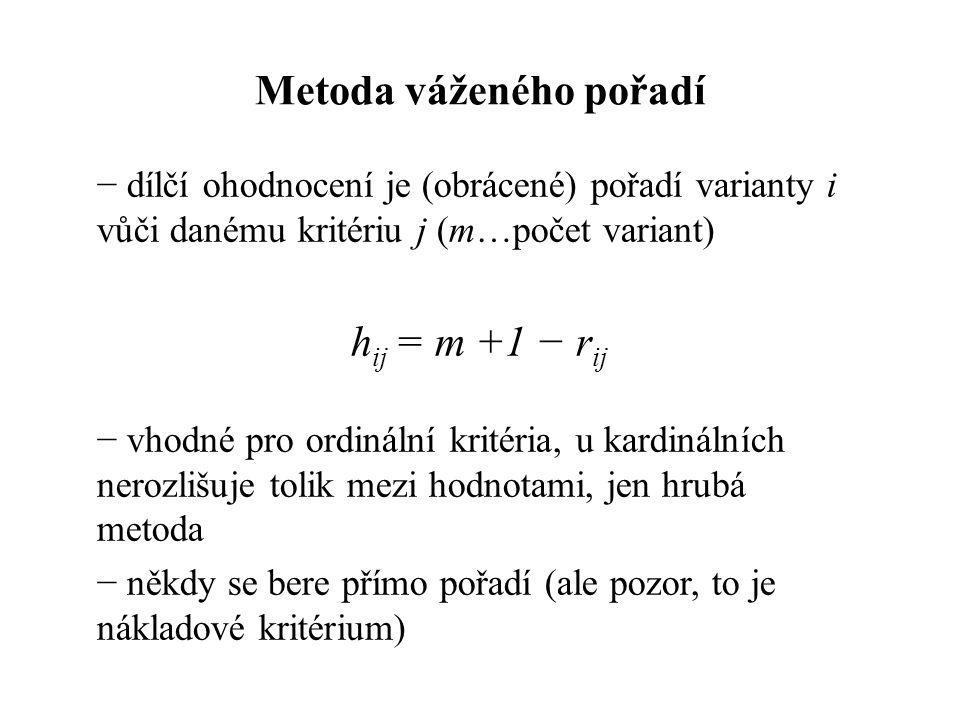 Metoda váženého pořadí − dílčí ohodnocení je (obrácené) pořadí varianty i vůči danému kritériu j (m…počet variant) h ij = m +1 − r ij − vhodné pro ord