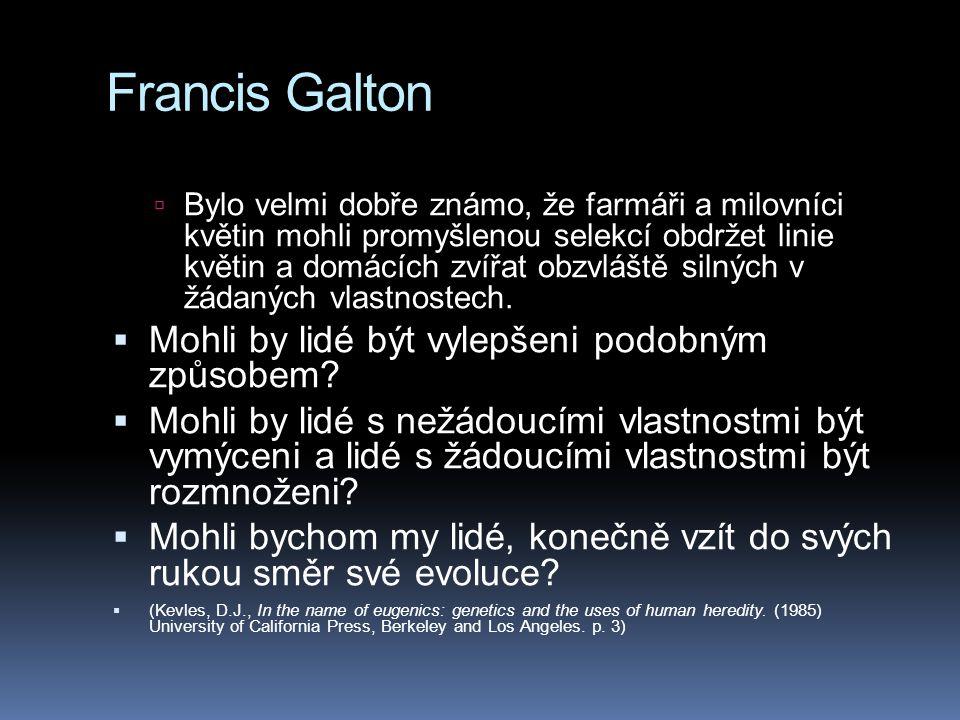 Francis Galton  Bylo velmi dobře známo, že farmáři a milovníci květin mohli promyšlenou selekcí obdržet linie květin a domácích zvířat obzvláště siln