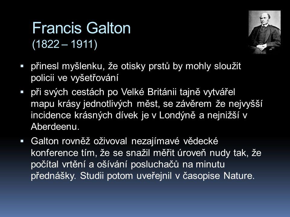 Francis Galton (1822 – 1911)  přinesl myšlenku, že otisky prstů by mohly sloužit policii ve vyšetřování  při svých cestách po Velké Británii tajně v
