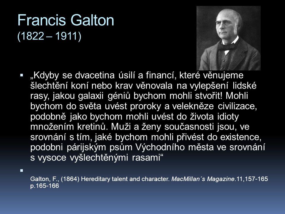 """Francis Galton (1822 – 1911)  """"Kdyby se dvacetina úsilí a financí, které věnujeme šlechtění koní nebo krav věnovala na vylepšení lidské rasy, jakou g"""