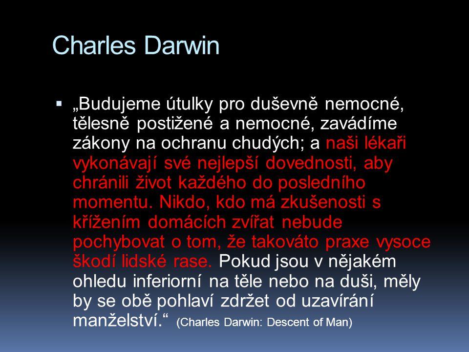 """Charles Darwin  """"Budujeme útulky pro duševně nemocné, tělesně postižené a nemocné, zavádíme zákony na ochranu chudých; a naši lékaři vykonávají své n"""