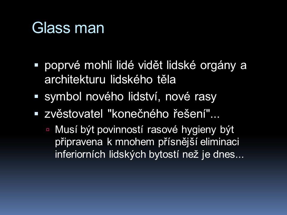 Glass man  poprvé mohli lidé vidět lidské orgány a architekturu lidského těla  symbol nového lidství, nové rasy  zvěstovatel