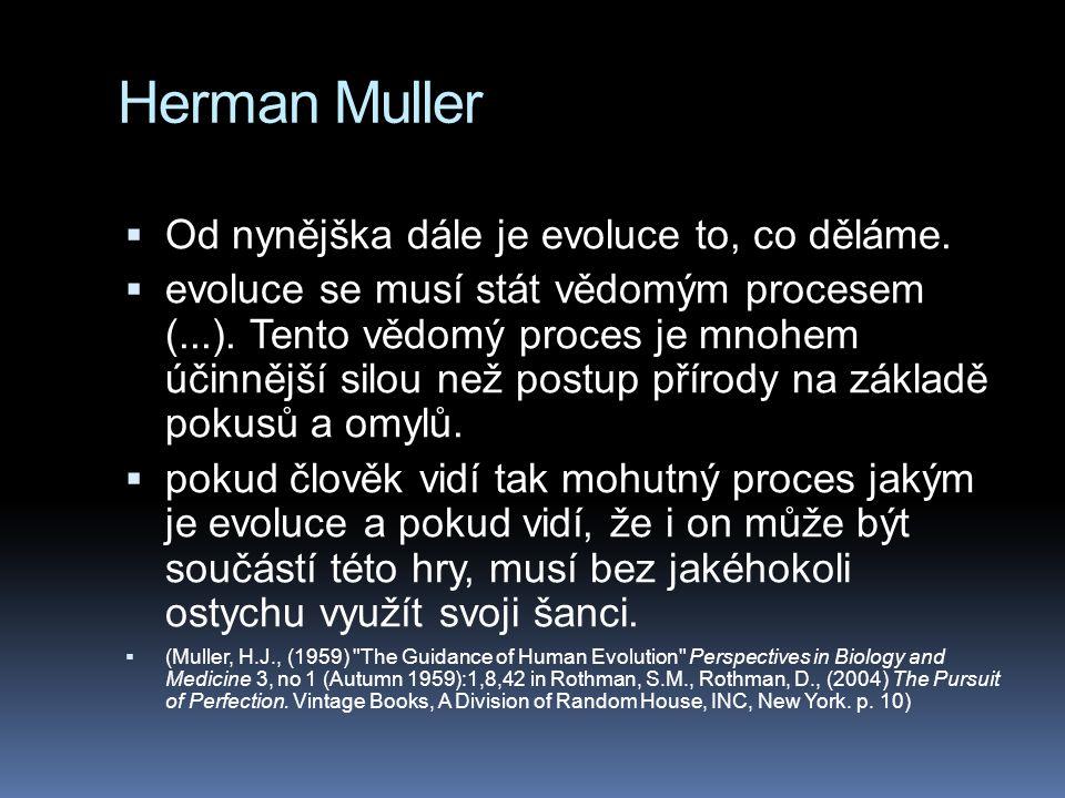 Herman Muller  Od nynějška dále je evoluce to, co děláme.  evoluce se musí stát vědomým procesem (...). Tento vědomý proces je mnohem účinnější silo