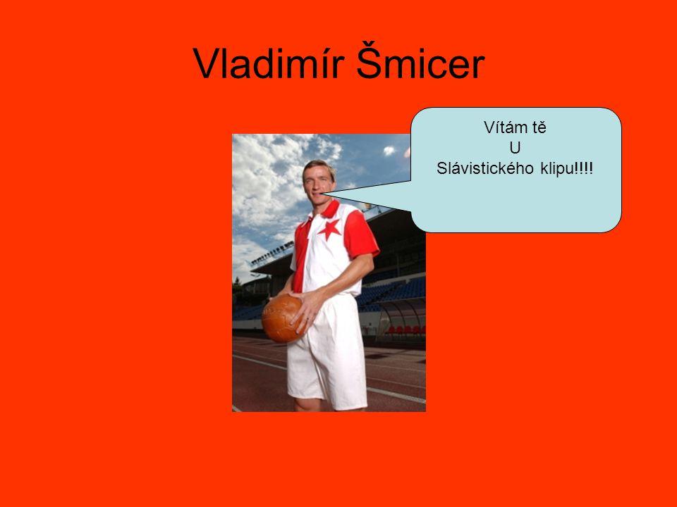 Vladimír Šmicer Vítám tě U Slávistického klipu!!!!