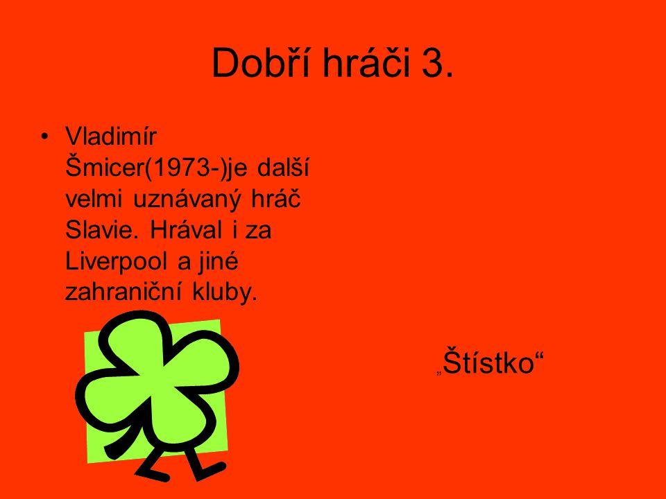 Dobří hráči 4.Martin Vaniak(1970- )je další velmi dobrý golman Slavie.