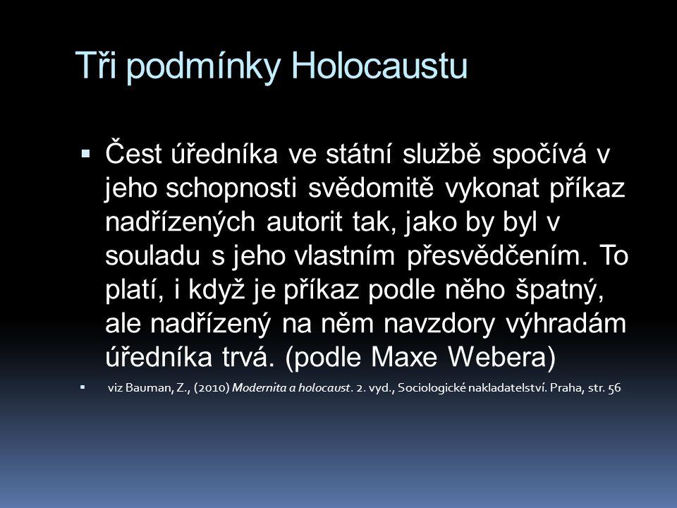 Tři podmínky Holocaustu  Čest úředníka ve státní službě spočívá v jeho schopnosti svědomitě vykonat příkaz nadřízených autorit tak, jako by byl v sou