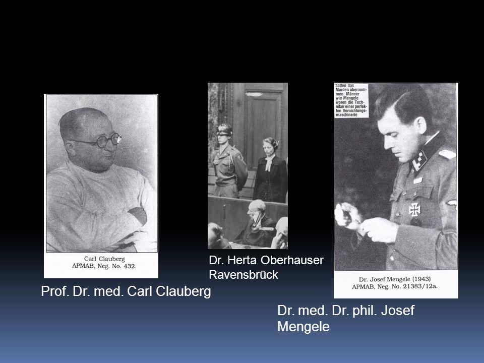 Dr. med. Dr. phil. Josef Mengele Prof. Dr. med. Carl Clauberg Dr. Herta Oberhauser Ravensbrück